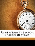 Underneath the Bough: A Book of Verses