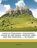 A Day at Versailles: Illustrated Guide to the Palace, Museum, Park and the Trianons... / G. Braun
