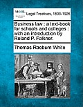 Business Law: A Text-Book for Schools and Colleges: With an Introduction by Roland P. Falkner.