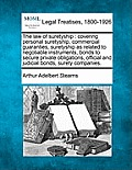 The Law Of Suretyship: Covering Personal Suretyship, Commercial Guaranties, Suretyship As Related To... by Arthur Adelbert Stearns