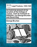 An Historical Account of the Senators of the College of Justice: From Its Institution in MDXXXII / By George Brunton and David Haig.