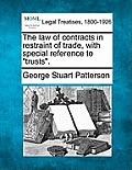 The Law of Contracts in Restraint of Trade, with Special Reference to Trusts.