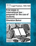 First Steps in International Law: Prepared for the Use of Students.