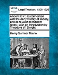Ancient Law: Its Connection With The Early History Of Society, & Its Relation To Modern Ideas: With An... by Henry James Sumner Maine