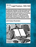 A General Treatise on the Principles and Practice by Which Courts of Equity Are Guided as to the Prevention or Remedial Correction of Fraud: With Nume