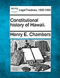 Constitutional History Of Hawaii. by Henry Edward Chambers