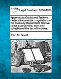 Appendix to Gould and Tucker's Federal Income Tax: Regulations of the Treasury Department Relative to the Assessment, Levy, and Collection of the Tax