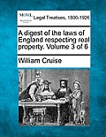 A Digest of the Laws of England Respecting Real Property. Volume 3 of 6