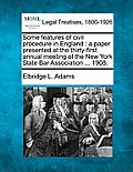 Some Features of Civil Procedure in England: A Paper Presented at the Thirty-First Annual Meeting of the New York State Bar Association ... 1908.