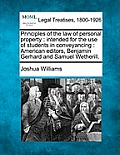 Principles of the Law of Personal Property: Intended for the Use of Students in Conveyancing: American Editors, Benjamin Gerhard and Samuel Wetherill.