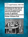 A Treatise On The Law Of Mercantile Guarantees & Of Principal & Surety In General. by Walter William Fell