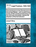 Commentaries on the Constitution of the United States: With a Preliminary Review of the Constitutional History of the Colonies and States, Before the