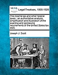 The Income Tax and Other Federal Taxes: An Authoritative Analysis, Simplification and Illustration of the Exacting and Perplexing Requirements of the