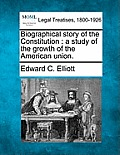 Biographical Story of the Constitution: A Study of the Growth of the American Union.