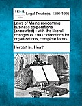Laws of Maine Concerning Business Corporations (Annotated): With the Liberal Changes of 1901: Directions for Organizations, Complete Forms.