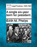 A Single Six-Year Term for President.