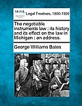 The Negotiable Instruments Law: Its History and Its Effect on the Law in Michigan: An Address.