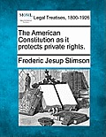 The American Constitution as It Protects Private Rights.