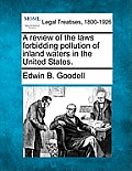 A Review of the Laws Forbidding Pollution of Inland Waters in the United States.