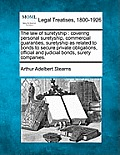The Law Of Suretyship: Covering Personal Suretyship, Commercial Guaranties, Suretyship As Related To Bonds To... by Arthur Adelbert Stearns