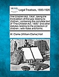 The Children ACT, 1908, Being the Third Edition of the Law Relating to Children: Containing the Complete Text of the Children ACT, 1908, and Other Sta