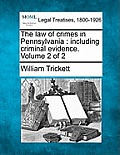 The Law of Crimes in Pennsylvania: Including Criminal Evidence. Volume 2 of 2