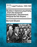 Studies in Forensic Psychiatry: From the Criminal Department, Government Hospital for the Insane ....