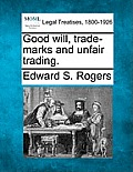Good Will, Trade-Marks & Unfair Trading. by Edward S. Rogers
