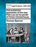 The Successful Application of the New Poor Law to the Parish of Hinton Charterhouse.