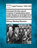 A Lexicon for the Use of Trustees in Bankruptcy (and Under Deeds of Arrangement) and Liquidators of Companies.