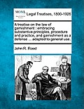 A Treatise on the Law of Garnishment: Embracing Substantive Principles, Procedure and Practice, and Garnishment as a Defense ... Adapted to General Us