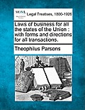 Laws of Business for All the States of the Union: With Forms and Directions for All Transactions.