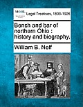 Bench & Bar Of Northern Ohio: History & Biography. by William B. Neff