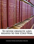 To Revise Obsolete Laws Related to the Cold War.