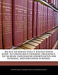 An  ACT to Amend Title 5, United States Code, to Strengthen Veterans' Preference, to Increase Employment Opportunities for Veterans, and for Other Pur