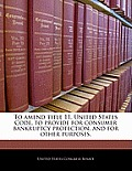 To Amend Title 11, United States Code, to Provide for Consumer Bankruptcy Protection, and for Other Purposes.