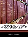 An  ACT to Amend Title 38, United States Code, to Revise, Improve, and Consolidate Provisions of Law Providing Benefits and Services for Homeless Vete