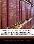 To Prevent the Sale of Abusive Insurance and Investment Products to Military Personnel.