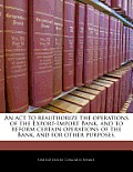 An ACT to Reauthorize the Operations of the Export-Import Bank, and to Reform Certain Operations of the Bank, and for Other Purposes.