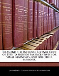 To Amend the Internal Revenue Code of 1986 to Provide Tax Incentives for Small Businesses, and for Other Purposes.