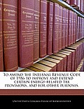 To Amend the Internal Revenue Code of 1986 to Improve and Extend Certain Energy-Related Tax Provisions, and for Other Purposes.