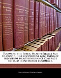 To Amend the Public Health Service ACT to Provide for Cooperative Governing of Individual Health Insurance Coverage Offered in Interstate Commerce.