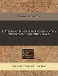 Littletons Tenures in English Lately Perused and Amended. (1612)