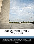 Agriculture Title 7 Volume 8