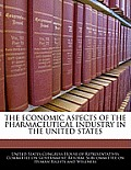 The Economic Aspects of the Pharmaceutical Industry in the United States
