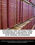 Hearing on Attracting Economic Growth for the Rural Economy