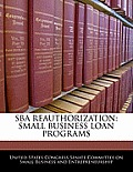 Sba Reauthorization: Small Business Loan Programs