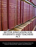 Better Education for Students and Teachers ACT