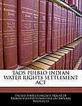 Taos Pueblo Indian Water Rights Settlement ACT