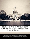 How to Write an IEP: You Can Be an Equal Partner in Your Child's IEP!